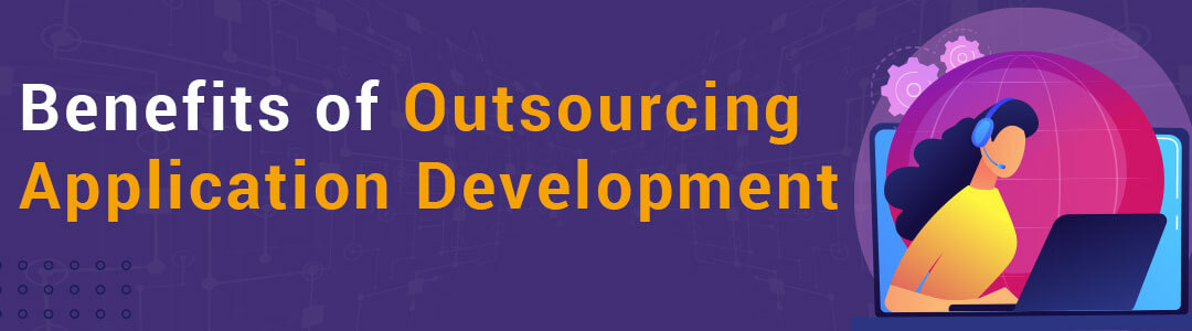 Benefits of Outsourcing Application Development