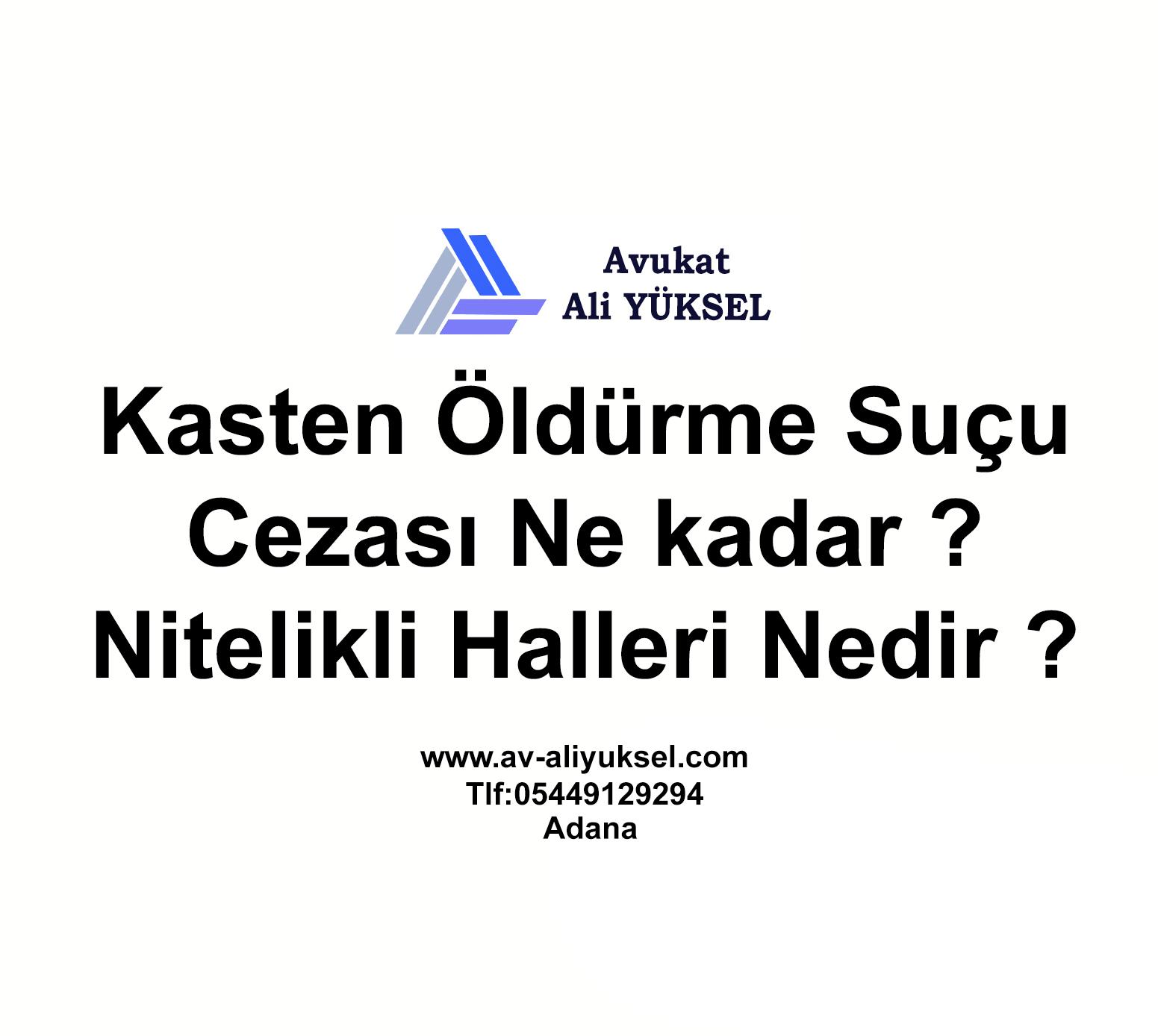 Kasten Adam Oldurme Sucu Nedir Avukat Ali Yuksel Ii Adana Ceza Avukati Adana Bosanma Avukati Adana Aile Hukuku Ceza Hukuku