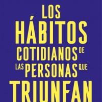 Reseña: Los hábitos cotidianos de la personas que triunfan