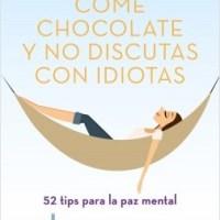 """Reseña: """"Come chocolate y no discutas con idiotas"""""""