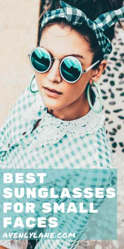 The Best Sunglasses for Women with Small Faces.