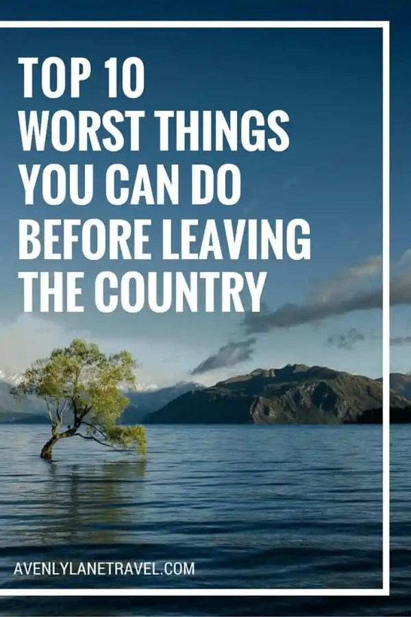 Read a list of the top 10 BIGGEST mistakes we have made when leaving the country.