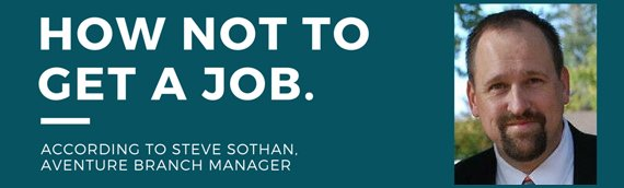 How Not To Get a Job, According to Steve Sothan, Branch Manager