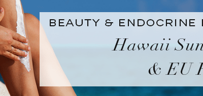 Cosmetics and Endocrine Disruptors? Uptake on Hawaii Sunscreen Ban & EU Regulations