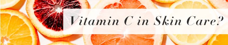 Why We Can't Help But Fall In Love With Vitamin C in Skin Care?