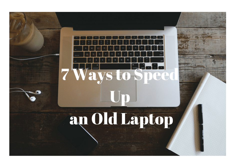 7 ways to speed up your laptop