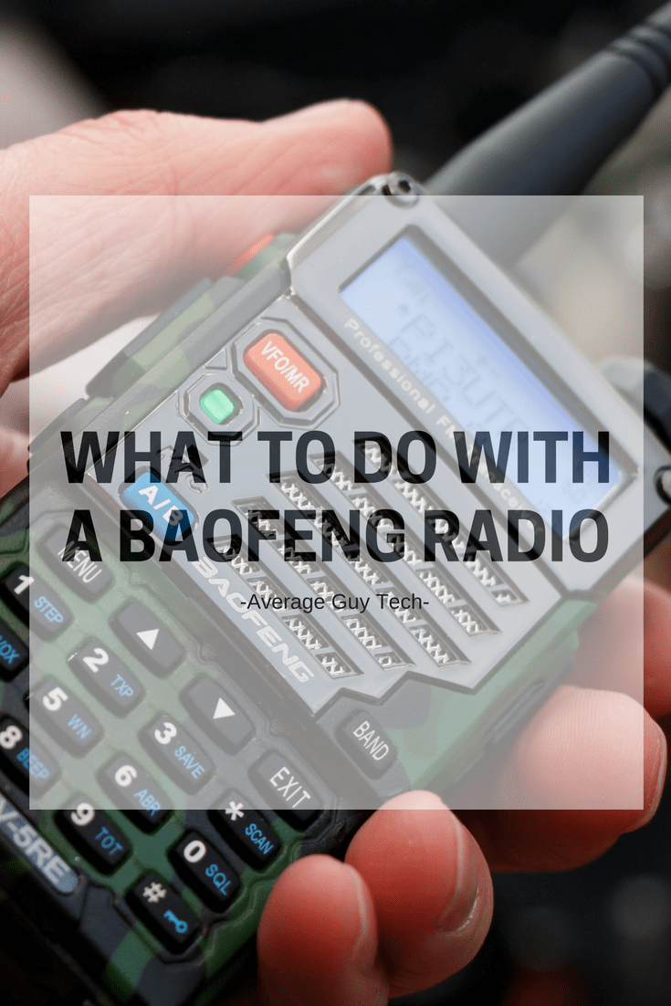 What To Do With Your Baofeng Radio Average Guy Tech Ht Verxion Uv 5re