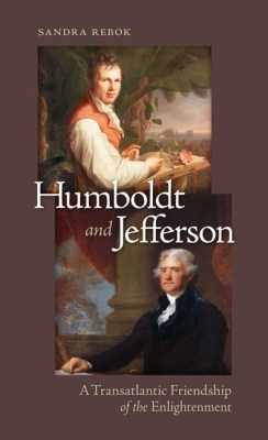 Humboldt and Jefferson. A Transatlantic Friendship of the Enlightenment (University of Virginia Press 2014)