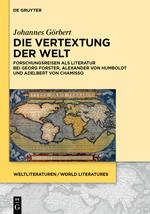 Die Vertextung der Welt. Forschungsreisen als Literatur bei Georg Forster, Alexander von Humboldt und Adelbert von Chamisso (De Gruyter 2014)