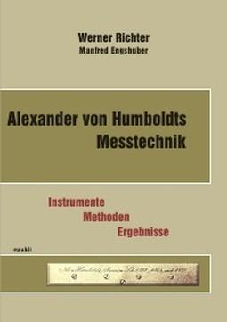 Alexander von Humboldts Messtechnik. Instrumente - Methoden - Ergebnisse (epubli 2014)