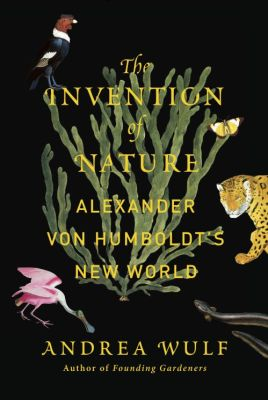 "Andrea Wulf's Humboldt biography ""The Invention of Nature"" (Fall 2015)"