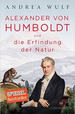 Andrea Wulf: Alexander von Humboldt und die Erfindung der Natur. Aus dem Englischen von Hainer Kober. C. Bertelsmann 2016.