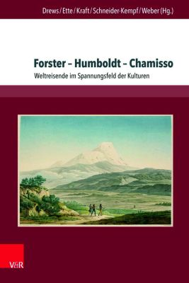 Forster - Humboldt - Chamisso. Weltreisende im Spannungsfeld der Kulturen (V&R Academic 2017)