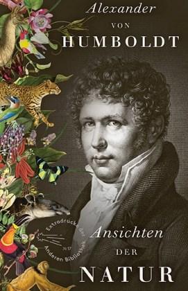 Alexander von Humboldt: Ansichten der Natur. Die Andere Bibliothek 2019.