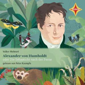 Volker Mehnert: Alexander von Humboldt oder Die Sehnsucht nach der Ferne. Gelesen von Peter Kaempfe. Hörcompany 2019.