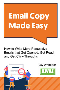 Email Copy Made Easy: How to Write More Persuasive Emails That Get Opened, Get Read, and Get Click-Throughs
