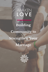 An Awaken Love can help you create a community to  encourage you in your marriage and your self life.
