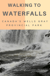 Walking to Waterfalls - the Waterfalls of Wells Gray Provincial Park