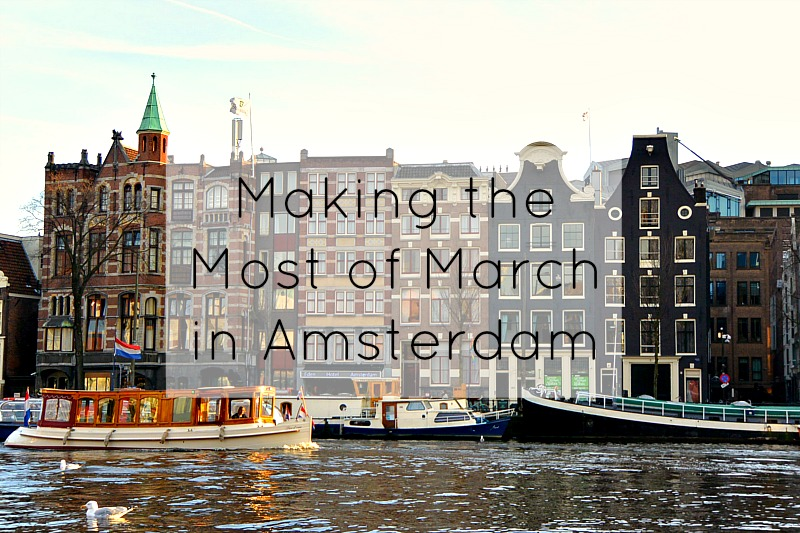 Making the Most of March in Amsterdam