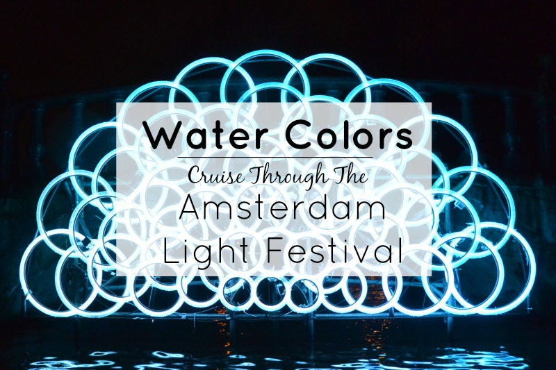Water Colors – Cruise Through The Amsterdam Light Festival
