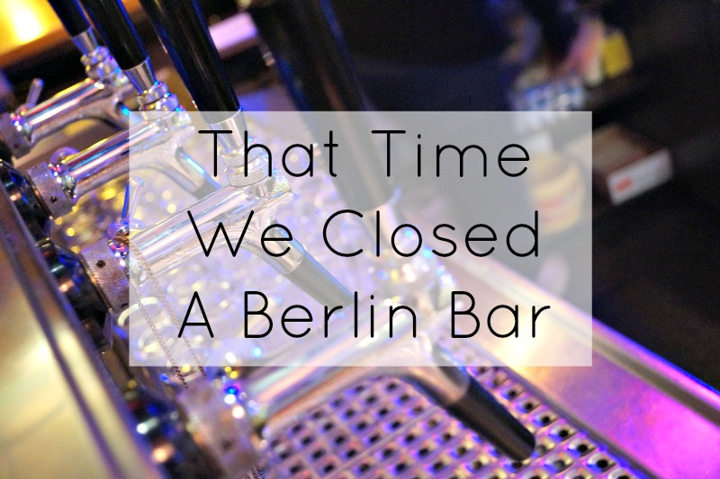 That Time We Closed A Berlin Bar