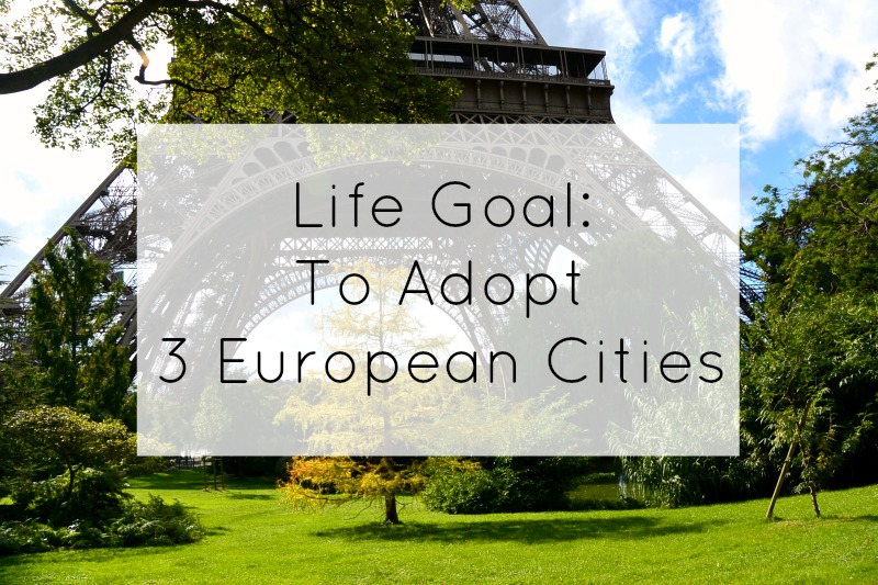 Life Goal: To Adopt 3 European Cities