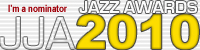 I'm a nominator for the 2010 JJA Jazz Awards