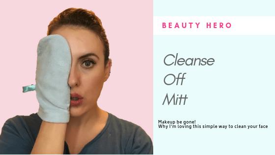 Beauty Hero - Why i'm loving the Cleanse Off Mitt