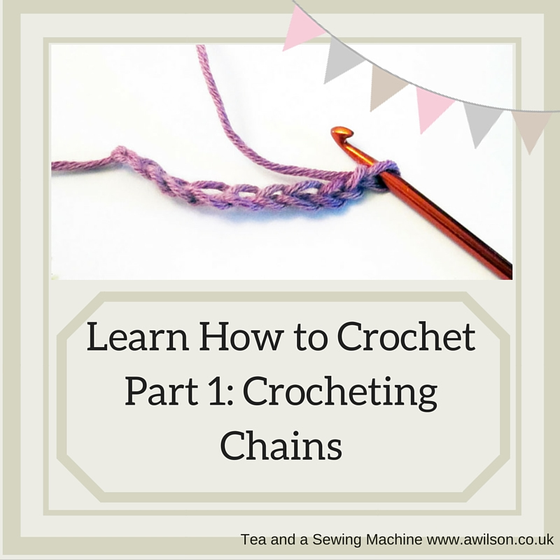 Learn How To Crochet : Learn How to Crochet Part 1: Chain Stitch - Tea and a Sewing Machine