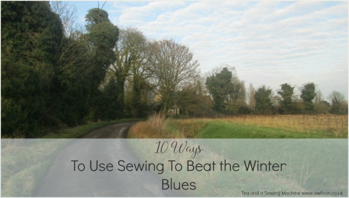 10 Ways to Use Sewing to Beat the Winter Blues
