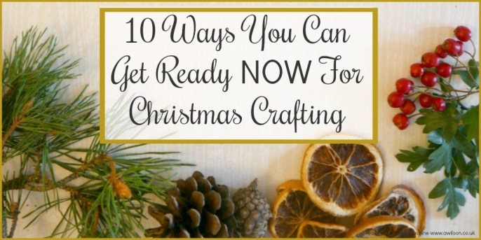 10 Ways to Get Ready For Christmas Crafts Now