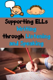 4 Ways to Support ELLs Writing through Listening and Speaking