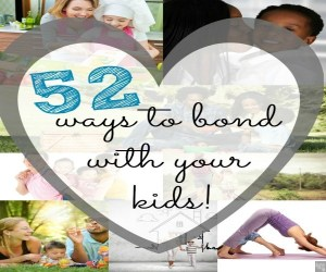 52 Ways to bond with your kids this year
