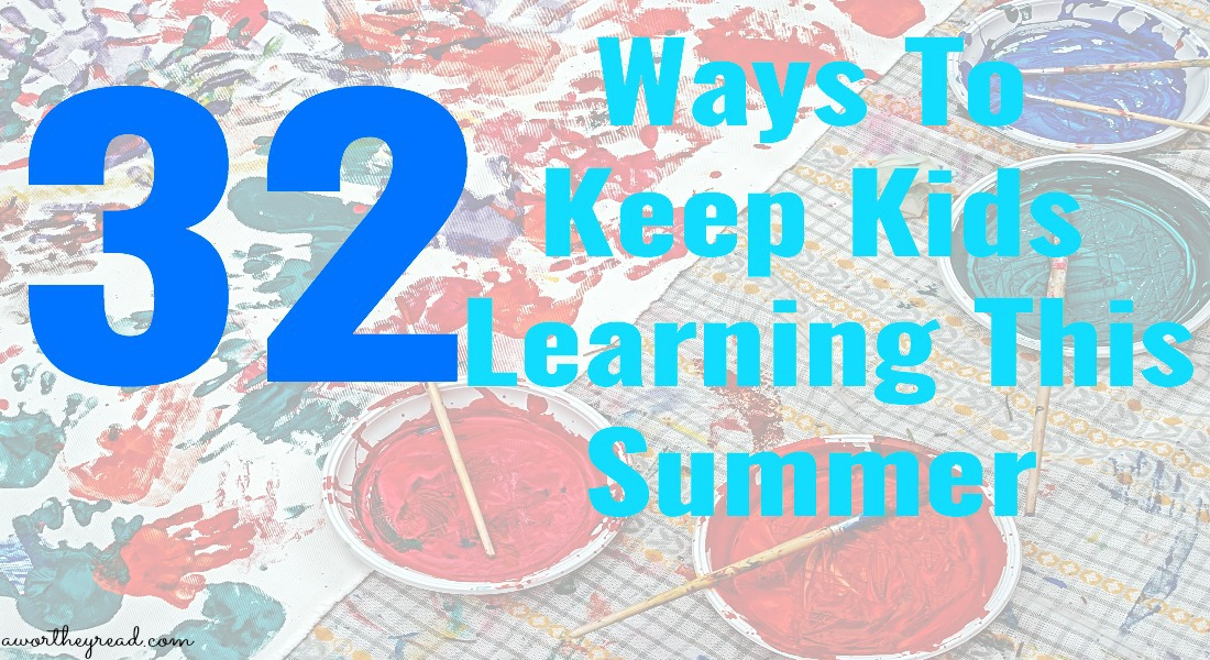 Keep your kids learning this summer with educational fun! Here's 32 ways to keep kids learning this summer
