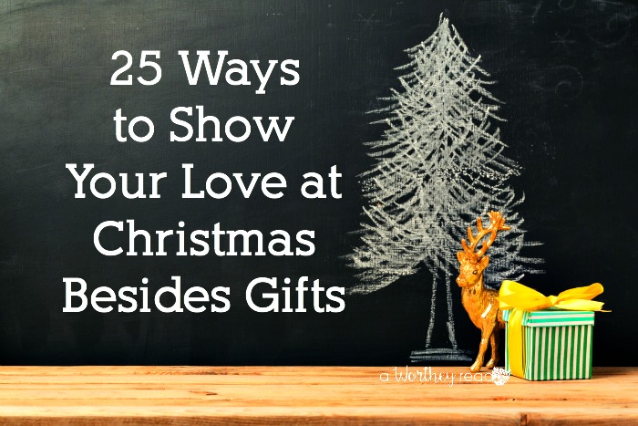 25 Ways to Show Your Love at Christmas Besides Gifts