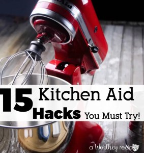 15 Kitchen Aid Hacks You MUST Try