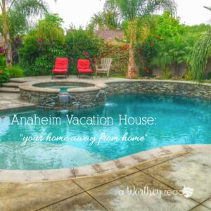 Planning a trip to Anaheim California? Staying in a Vacation House is the best way to go, plus it's close to Disneyland. Read why Anaheim Vacation House is a home away from home.