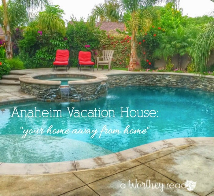Best Way Rentals: Why Anaheim Vacation House Rentals For Your California