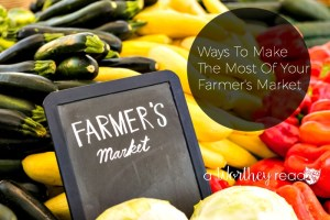 Ways To Make The Most Of Your Farmer's Market
