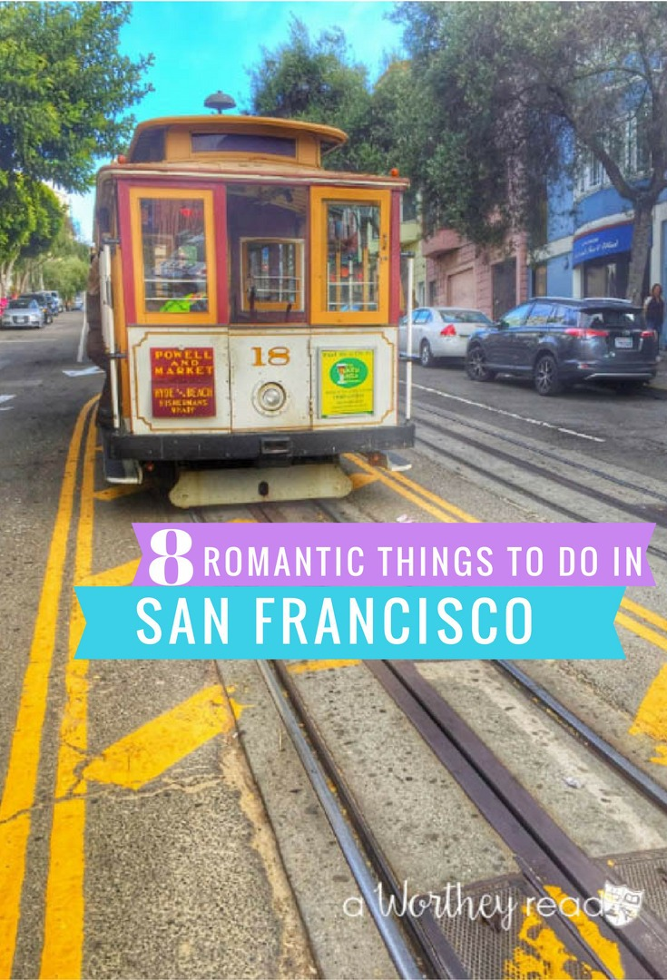 8 Romantic Things To Do In San Francisco This Worthey