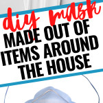 Make Your Own Mask With Items Around Your House (Most Effective Ones To Use)