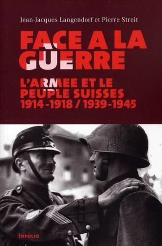 Face à la guerre. La Suisse et son armée. 1914-1918 / 1939-1945