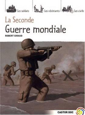 La Seconde Guerre mondiale - Des origines à la Victoire