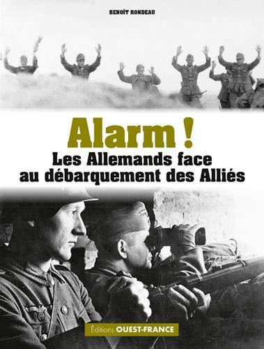 Alarm !: Les Allemands face au débarquement des Alliés