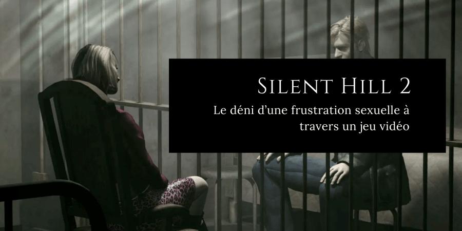 Silent Hill 2 - La frustration sexuelle dans Silent Hill 2 - James Sunderland & Maria