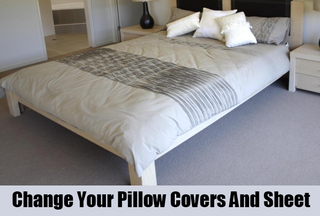 Change Your Pillow Covers And Sheet