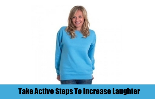 Take Active Steps To Increase Laughter