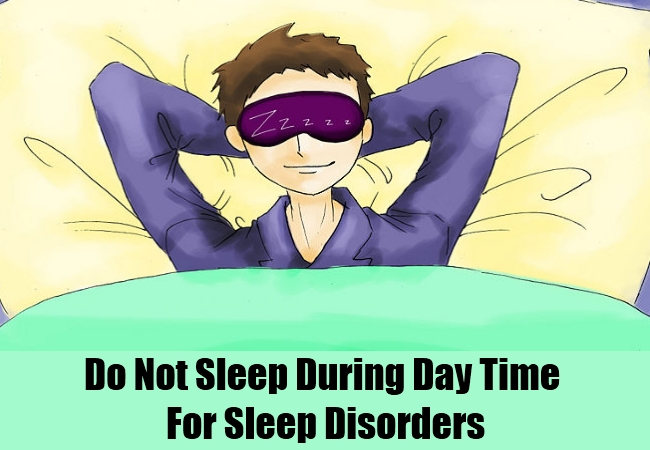 Do Not Sleep During Day Time For Sleep Disorders