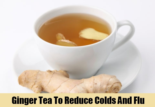 Ginger Tea To Reduce Colds And Flu