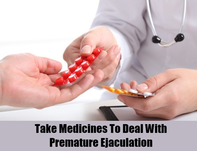 Take Medicines To Deal With Premature Ejaculation